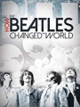 How the Beatles Changed the World 2017